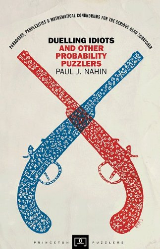 Duelling Idiots and Other Probability Puzzlers (0691009791) by Paul J. Nahin