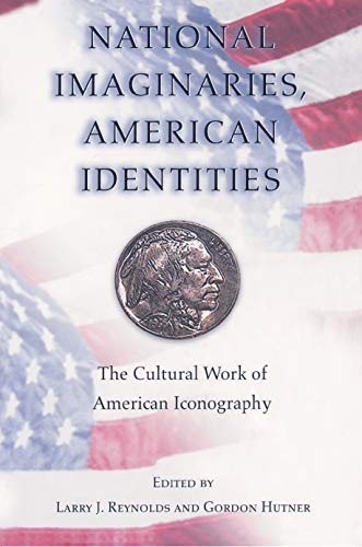9780691009957: National Imaginaries, American Identities - The Cultural Work of American Iconography