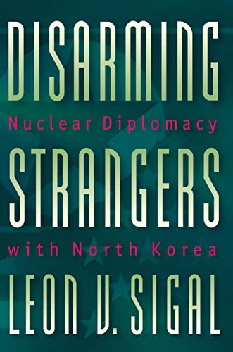 Disarming Strangers : Nuclear Diplomacy with North Korea (Princeton Studies in International ...