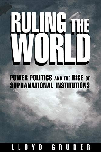 9780691010403: Ruling the World: Power Politics and the Rise of Supranational Institutions