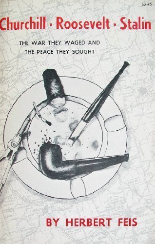 9780691010502: Churchill-Roosevelt-Stalin: The War They Waged and the Peace They Sought (Princeton Legacy Library)