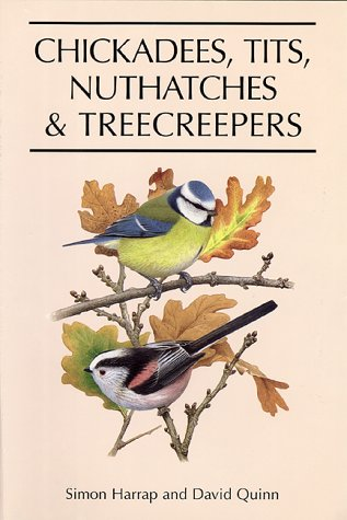 Chickadees, Tits, Nuthatches, and Treecreepers: Harrap, Simon; Quinn, David