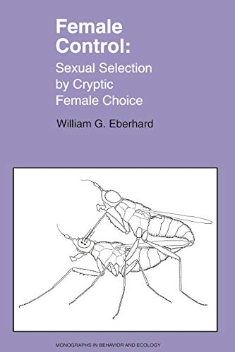 Female Control: Sexual Selection by Cryptic Female: William G. Eberhard;