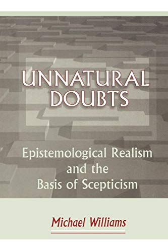 Unnatural Doubts and#8211; Epistemological Realism and the Basis of Skepticism - Michael Williams