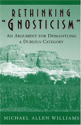9780691011271: Rethinking Gnosticism: An Argument for Dismantling a Dubious Category