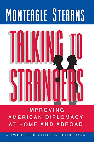Talking to Strangers: Improving American Diplomacy at Home and Abroad: Stearns, Monteagle