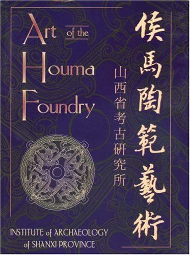 9780691011370: Art of the Houma Foundry: Institute of Archaeology of Shanxi Provincial