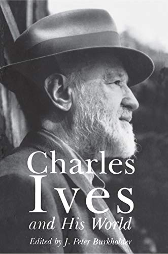 Charles Ives and His World: J. Peter Burkholder