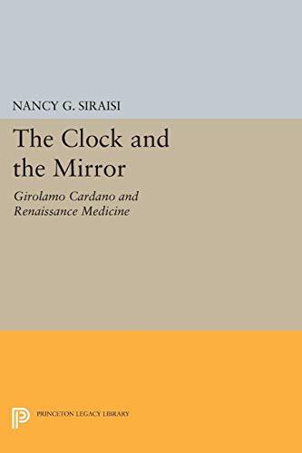 The Clock and the Mirror: Girolamo Cardano and Renaissance Medicine - Siraisi, Nancy G.