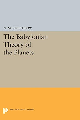 The Babylonian Theory of the Planets (Princeton Legacy Library): Swerdlow, N. M.