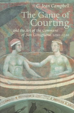 9780691012100: The Game of Courting and the Art of the Commune of San Gimignano, 1290-1320