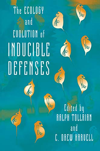 The Ecology and Evolution of Inducible Defenses: Tollrian, Ralph; Harvell, C. Drew