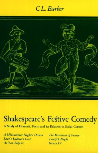 SHAKESPEARE'S FESTIVE COMEDY : A Study of Dramtatic form and It's Relation to Social Custom