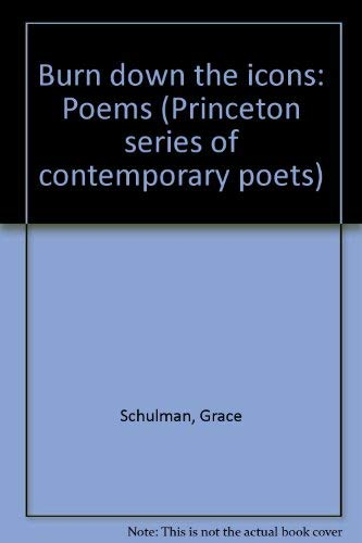 9780691013305: Burn Down the Icons: Poems (Princeton Series of Contemporary Poets)
