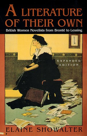 A Literature of Their Own: British Women Novelists from Bronte to Lessing - Elaine Showalter