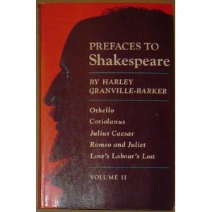 Othello, Coriolanus, Julius Caesar, Romeo and Juliet,: Harley Granville-Barker; William