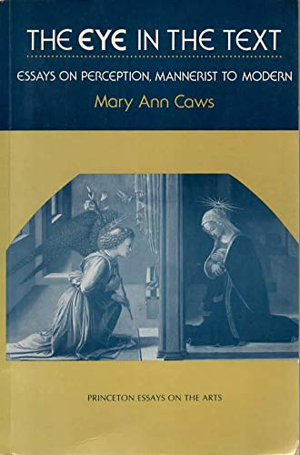 9780691013770: The Eye in the Text: Essays on Perception, Mannerist to Modern (Princeton Essays on the Arts)
