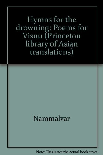 Stock image for Hymns for the Drowning: Poems for Visnu by Nammalvar (Princeton Library of Asian Translations) Ramanujan, A. K. for sale by Michigander Books