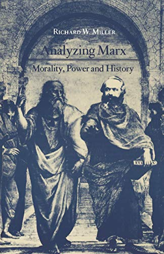 Analyzing Marx. Morality, Power and History. - Miller, Richard