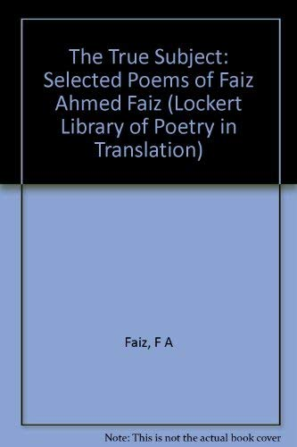 9780691014388: The True Subject: Selected Poems of Faiz Ahmed Faiz (Lockert Library of Poetry in Translation)