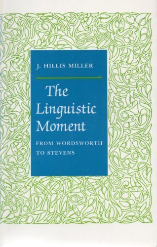 9780691014395: The Linguistic Moment: From Wordsworth to Stevens