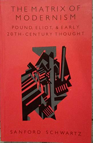 The Matrix of Modernism: Pound, Eliot, and: Schwartz, Sanford