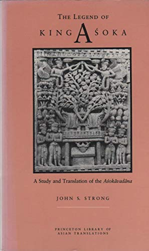 9780691014593: The Legend of King Asoka: A Study and Translation of the Asokavadana (Princeton Legacy Library)