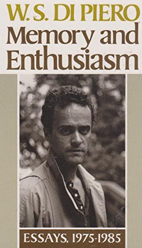 Memory and Enthusiasm: Essays, 1975-1985: W. S. Di Piero
