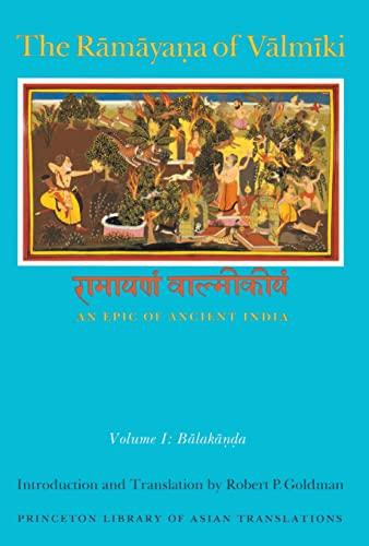 The Ramayana of Valmiki: Balakanda v. 1: An Epic of Ancient India (Paperback): Valmiki