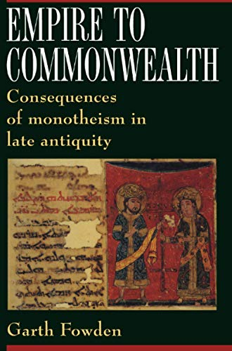9780691015453: Empire to Commonwealth: Consequences of Monotheism in Late Antiquity