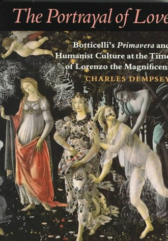 9780691015736: The Portrayal of Love: Botticelli's Primavera and Humanist Culture at the Time of Lorenzo the Magnificent