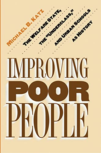 Improving Poor People the Welfare State the underclass and Urban Schools as History