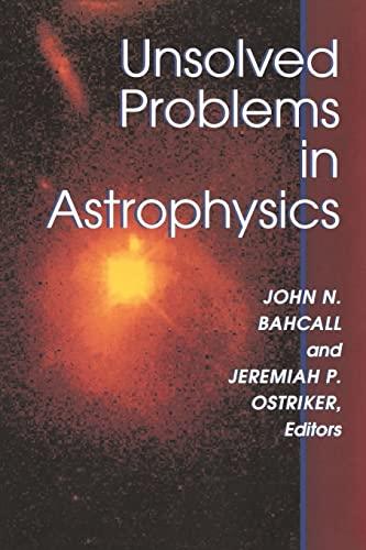 Unsolved Problems in Astrophysics: Princeton Univ Pr