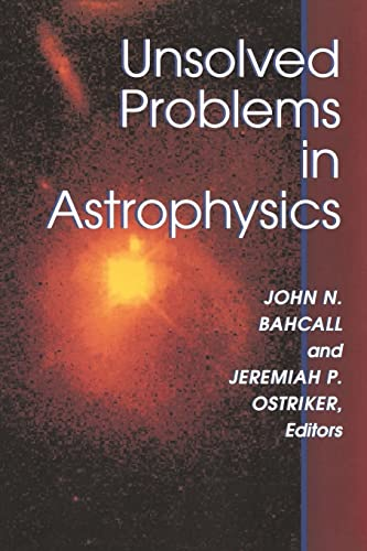 Unsolved Problems in Astrophysics.: Bahcall, John N.,