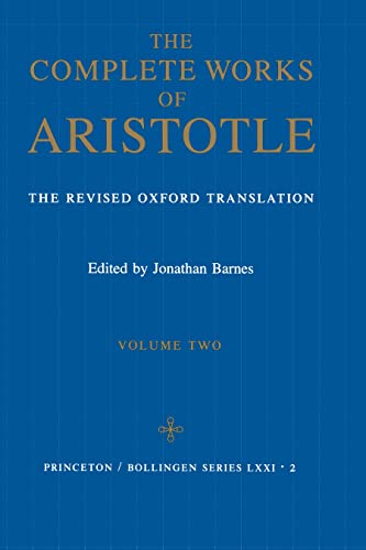 Complete Works of Aristotle: The Revised Oxford Translation: Vol. 2: JONATHAN BARNES, ED., ...