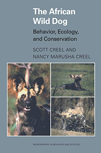 The African Wild Dog Behavior, Ecology, and Conservation Monographs in Behavior and Ecology: Scott ...
