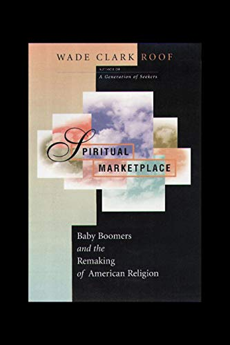 9780691016597: Spiritual Marketplace: Baby Boomers and the Remaking of American Religion.