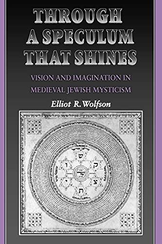 Through a Speculum That Shines: Wolfson, Elliot R.