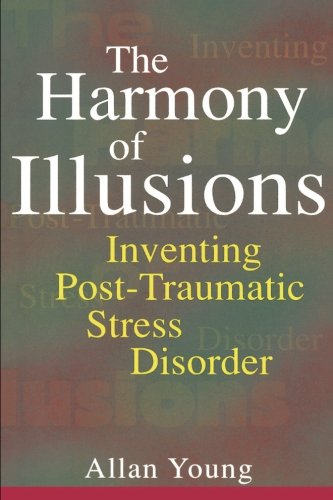 9780691017235: The Harmony of Illusions: Inventing Post-Traumatic Stress Disorder