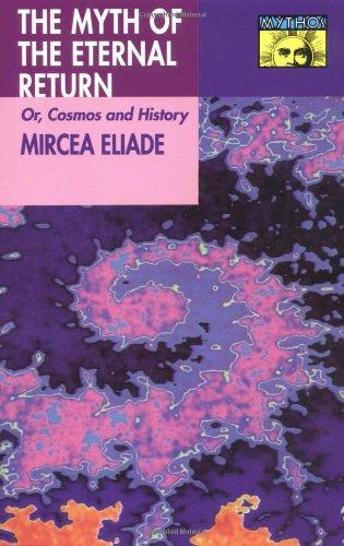 9780691017778: Myth of the Eternal Return: Cosmos and History (Works of Mircea Eliade)