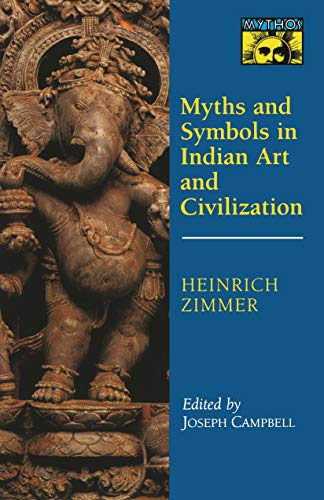 Myths and Symbols in Indian Art and Civilization - Heinrich Robert Zimmer; Editor-Joseph Campbell
