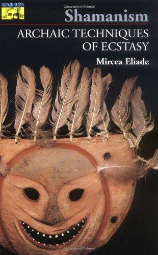 Shamanism: Archaic Techniques of Ecstasy: Eliade, Mircea