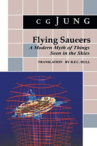 Flying Saucers: A Modern Myth of Things Seen in the Sky. (from Vols. 10 and 18, Collected Works) (Jung Extracts) - Carl Gustav Jung, C. G. Jung, R. F. Hull