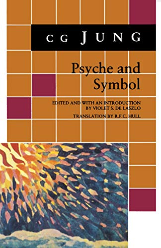 Psyche and Symbol : A Selection from the Writings of C. G. Jung - Jung, C. G. / De Laszlo, Violet S.