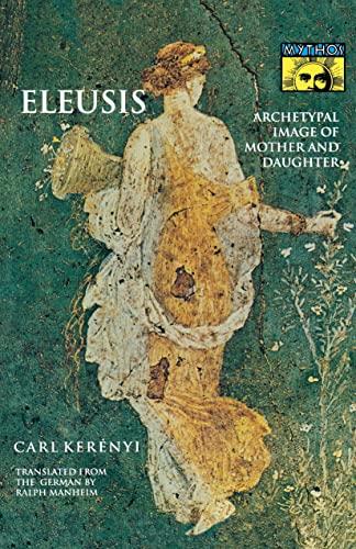 Eleusis: Archetypal Image of Mother and Daughter: Kerenyi, Karl; Kerenyi,