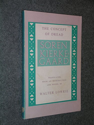 The Concept of Dread: Soren Kierkegaard; Walter Lowrie [Translator]; Walter Lowrie [Introduction];