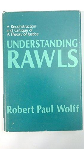 Understanding Rawls: A Reconstruction and Critique of: Robert Paul Wolff