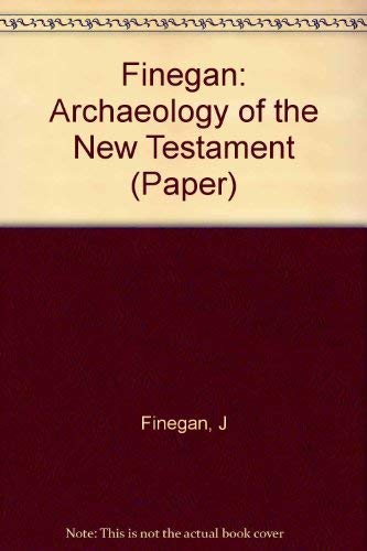 The Archaeology of the New Testament: The Life of Jesus and the Beginning of the Early Church: Jack...