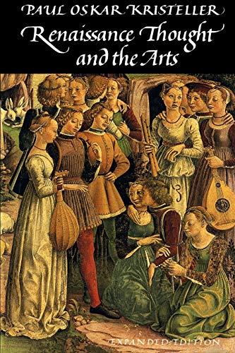 Renaissance Thought and the Arts: Collected Essays: Paul Oskar Kristeller