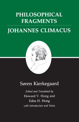 Kierkegaard s Writings, VII, Volume 7: Philosophical Fragments, or a Fragment of Philosophy/Johannes Climacus, or De omnibus dubitandum est.